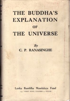 THE BUDDHA'S EXPLANATION OF THE UNIVERSE. C. P. Ranasinghe