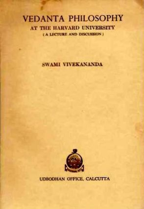 VEDANTA PHILOSOPHY; At the Harvard University (A Lecture and Discussion). Swami Vivekananda.