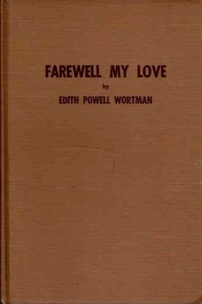 FAREWELL MY LOVE. Edith Powell Wortman.