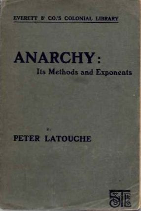 ANARCHY; An Authentic Exposition of the Methods of Anarchists and teh Aims of Anarchism. Peter...