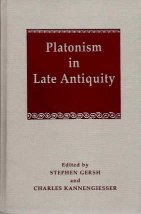 PLATONISM IN LATE ANTIQUITY; The Latin Tradition. Stephen Gersh, Charles Kannengiesser
