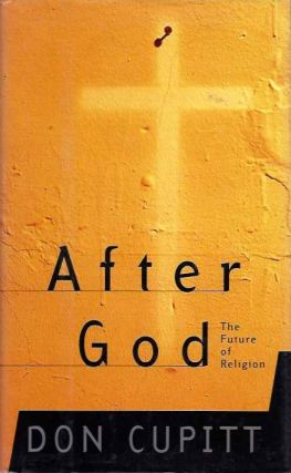 AFTER GOD; The Future of Religion. Don Cupitt.