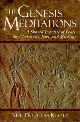 THE GENESIS MEDITATIONS; A Shared Practice of Peace for Christians, Jews, and Muslims. Neil Douglas-Klotz.