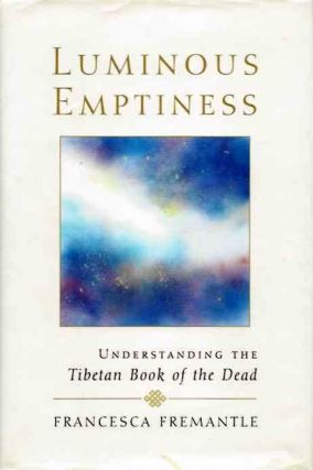 LUMINOUS EMPTINESS; Understanding the Tibetan Book of the Dead. Francesca Fremantle.