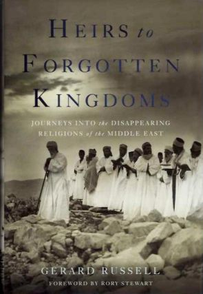 HEIRS TO FORGOTTEN KINGDOMS; Journeys into the Disappearing Religions of the Middle East. Gerard...