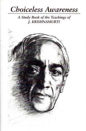 CHOICELESS AWARENESS; A Selection of Passages from the Teachings of J. Krishnamurti. J. Krishnamurti.