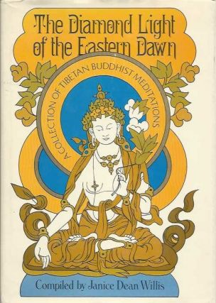 THE DIAMOND LIGHT OF THE EASTERN DAWN.; A Collection of Tibetan Buddhist Meditations. Janice Dean Willis.
