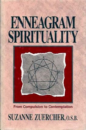 ENNEAGRAM SPIRITUALITY; From Compulsion to Contemplation. Suzanne Zuercher.