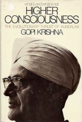 HIGHER CONSCIOUSNESS; The Evolutionary Thrust of Kundalini. Gopiu Krishna