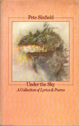 UNDER THE SKY; A Collection of Lyrics & Poems. Pete Sinfield.