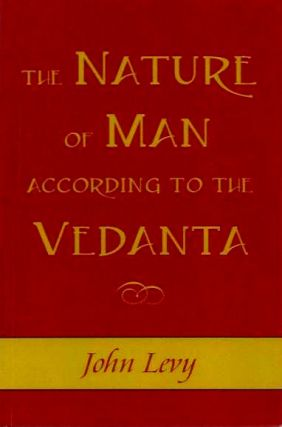 THE NATURE OF MAN ACCORDING TO VEDANTA. John Levy.