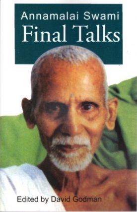 FINAL TALKS. Annamalai Swami.