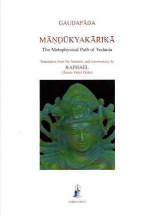 MANDUKYAKARIKA; The Metaphysical Path of Vedanta. Guadapada, Raphael
