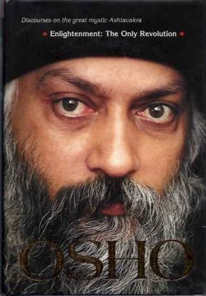 ENLIGHTENMENT: THE ONLY REVOLUTION; Discourses on the Great Mystic Ashtavakra. Osho, Rajneesh.