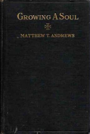 GROWING A SOUL. Matthew T. Andrews