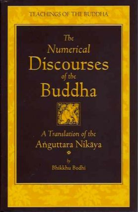 THE NUMERICAL DISCOURSES OF THE BUDDHA; A Translation of the AnguttaraNikaya. Buddha, Bhikku Bodhi