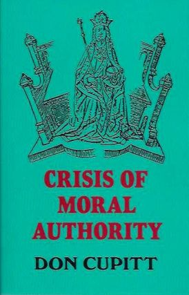 CRISIS OF MORAL AUTHORITY. Don Cupitt.