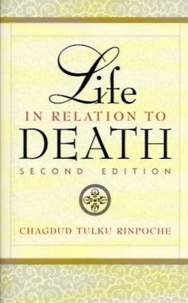 LIFE IN RELATION TO DEATH. Chagdud Tulku