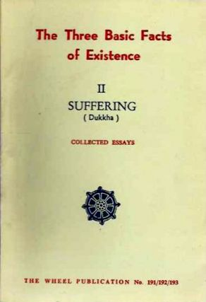 THREE BASIC FACTS OF EXISTENCE: II SUFFERING; (Dukka). Buddhist Publication Society