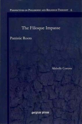THE FILIOQUE IMPASSE; Patristic Roots. Michelle Coetzee.
