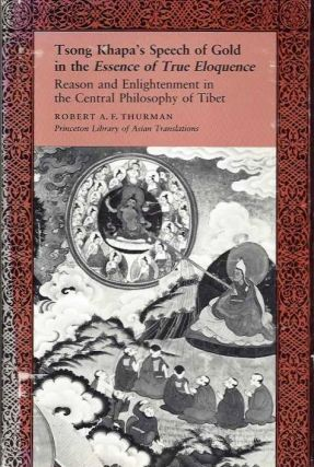 TSONG KHAPA'S SPEECH OF GOLD IN THE ESSENCE OF TRUE ELOQUENCE; Reason and Enlightenment in the Central Philosophy of Tibet