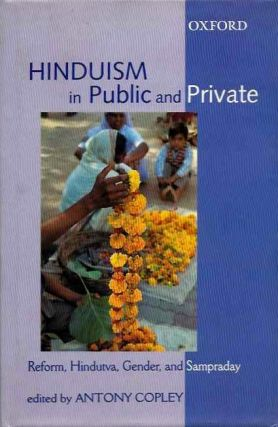 HINDUISM IN PUBLIC AND PRIVATE; Reform, Hindutva, Gender, and Sampraday. Antony Copley