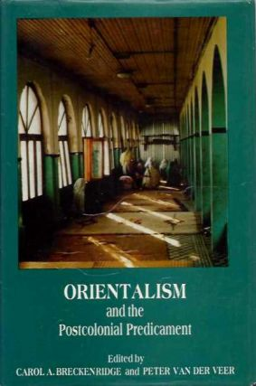 ORIENTALISM AND THE POSTCOLONIAL PREDICAMENT; Perspectives on South Asia. Carol A. Breckenridge,...
