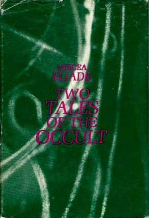 TWO TALES OF THE OCCULT. Mircea Eliade.
