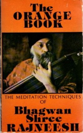 THE ORANGE BOOK; The Meditation Techniques of Bhagwan Shree Rajneesh, Bhagwan Shree Rajneesh.