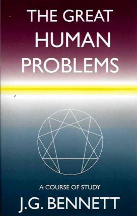THE GREAT HUMAN PROBLEMS; A Course of Study. J. G. Bennett.