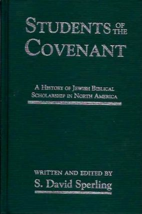STUDENTS OF THE COVENANT; A History of Jewish Biblical Scholarship in North America. S. David Sperling, Baruch A. Levine, B. Barry Levy.