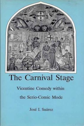 THE CARNIVAL STAGE; Vicentine Comedy Within the Serio-Comic Mode. Jose I. Suarez.