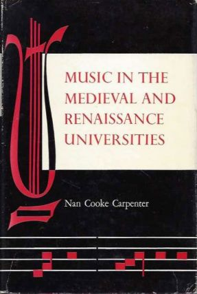 MUSIC IN THE MEDIEVAL AND RENAISSANCE UNIVERSITIES. Nan Cooke Carpenter