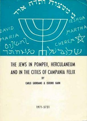 THE JEWS IN POMPEII, HERCULANEUM AND IN THE CITIES OF CAMPANIA FELIZ. Carlo Giordano, Isidoro Kahn.