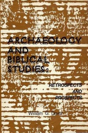 ARCHAEOLOGY AND BIBLICAL STUDIES; Retrospecits and Prospects. William G. Dever