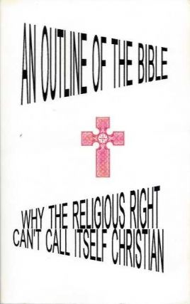 AN OUTLINE OF THE BIBLE; Why the religious Right Can't Call Itself Christian. Herb Doylesmith