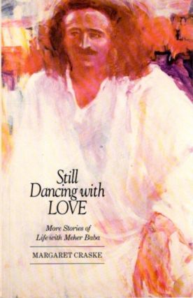 STILL DANCING WITH LOVE; More Stories of Life with Meher Baba. Margaret Craske.