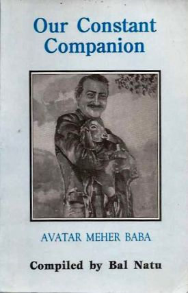 OUR CONSTANCT COMPANION; Avatar Meher Baba. Bal Natu.