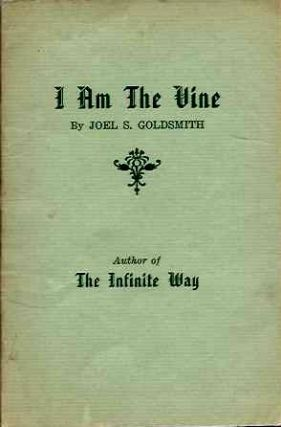 I AM THE VINE. Joel S. Goldsmith.