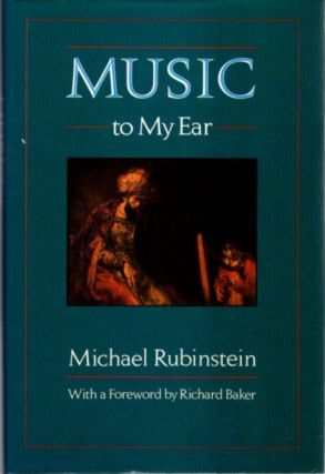 MUSIC TO MY EAR; Reflections on Music and Digressions on Metaphysics. Michael Rubenstein.