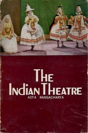 THE INDIAN THEATRE. Adya Rangacharya.