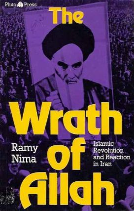 THE WRATH OF ALLAH; Iranian Revolution and Reaction in Iran. Ramy Nima