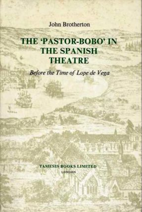 THE 'PASTOR-BOBO' IN THE SPANISH THEATRE; Before the Time of Lope de Vega. John Brotherton