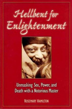 HELLBENT FOR ENLIGHTENMENT; Unmasking Sex, Power, and Death with a Notorious Master. Rosemary...