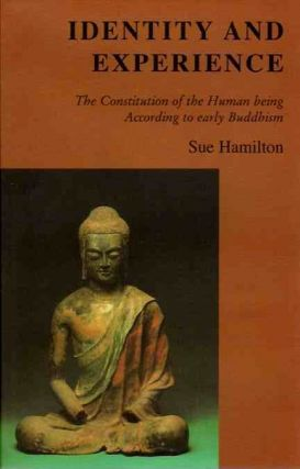 IDENTITY AND EXPERIENCE; The Constitution of the human Being According to Early Buddhism. Sue...