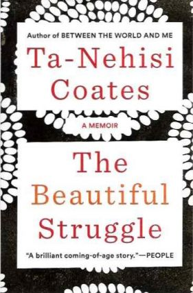 THE BEAUTIFUL STRUGGLE; A Memoir. Ta-Nehisi Coates.