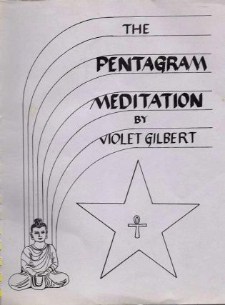 THE PENTAGRAM MEDITATION. Violet Gilbert.