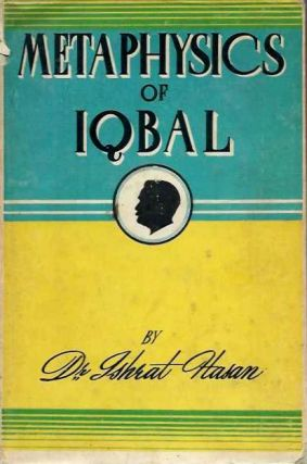 THE METAPHYSICS OF IQBAL. Ishrat Hasan Enver