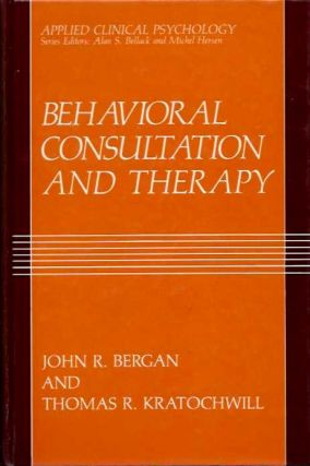 BEHAVIORAL CONSULTATION AND THERAPY. John R. Bergan, Thomas R. Kratochwill