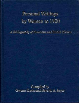 PERSONAL WRITINGS BY WOMEN TO 1900; A Bibliography of Amercian and British Writers. Gwenn Davis,...